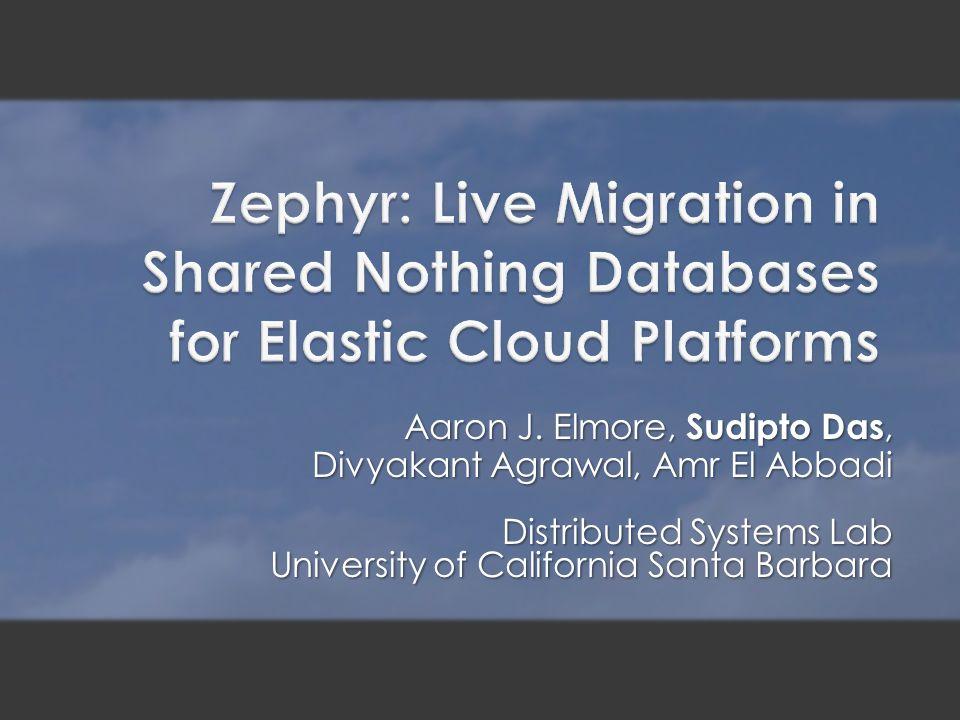 Aaron J. Elmore, Sudipto Das, Divyakant Agrawal, Amr El Abbadi Distributed Systems Lab University of California Santa Barbara