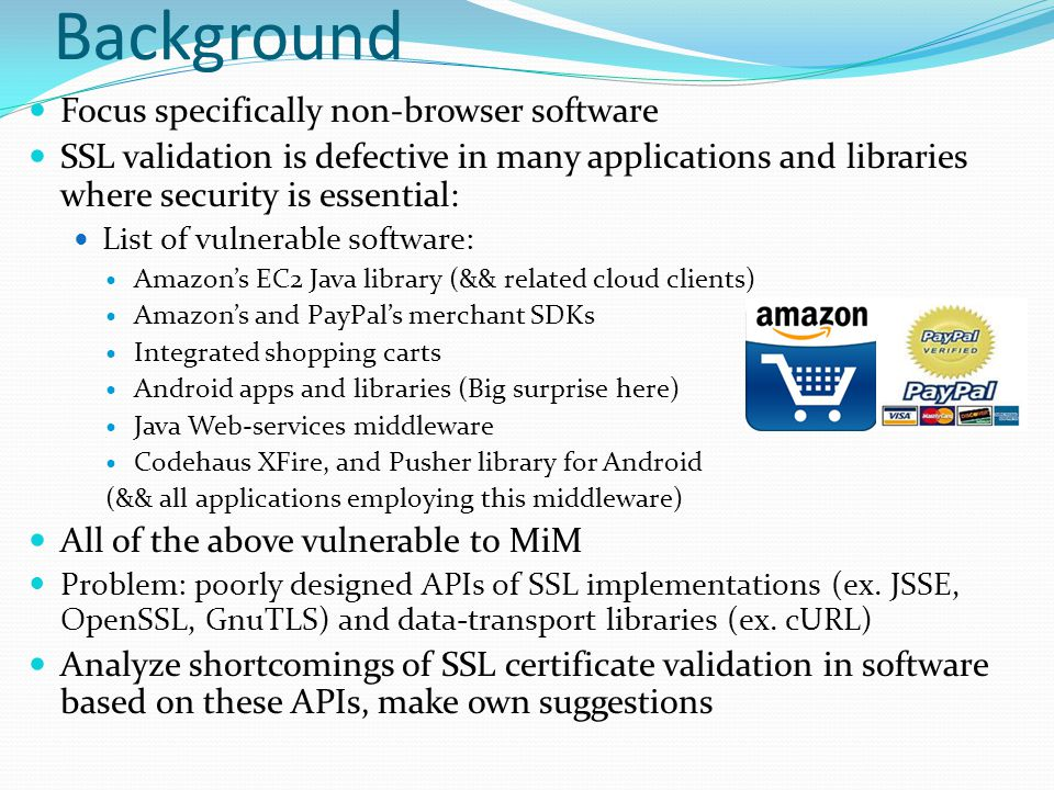 Conclusion: Using SSL in non-browser software is a tough task Paper shows applications that depend on standard SSL libraries such as JSSE, OpenSSL, GnuTLS, etc.