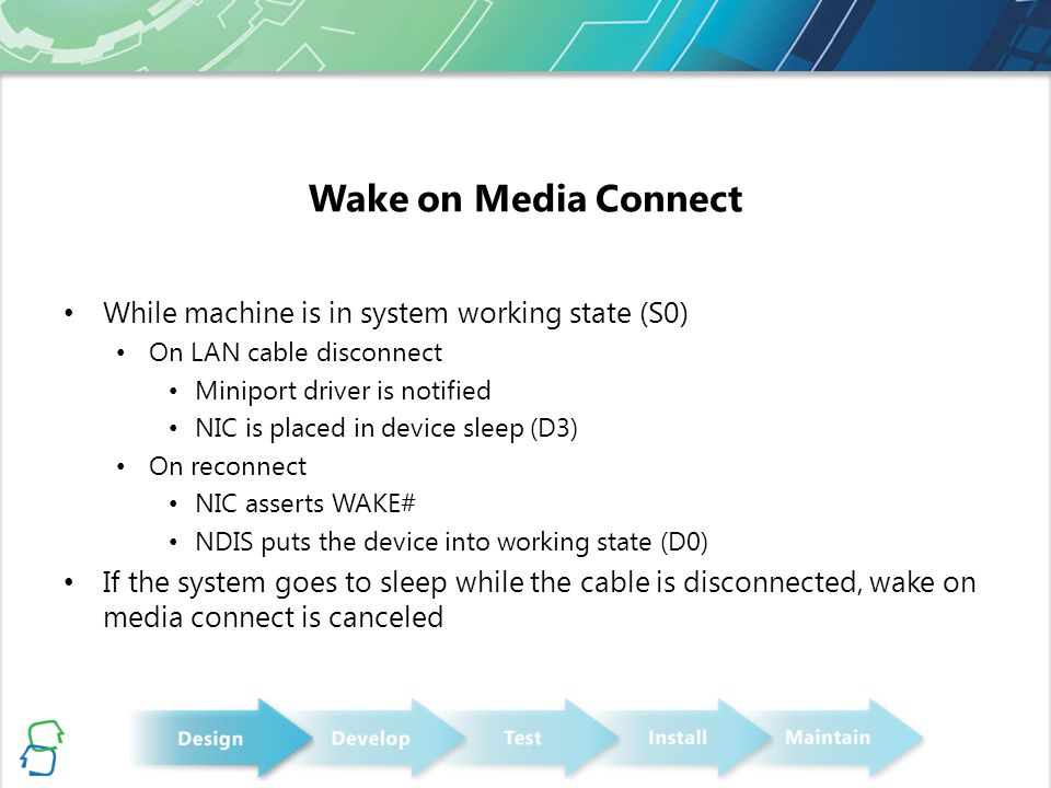 Wake on Media Connect While machine is in system working state (S0) On LAN cable disconnect Miniport driver is notified NIC is placed in device sleep