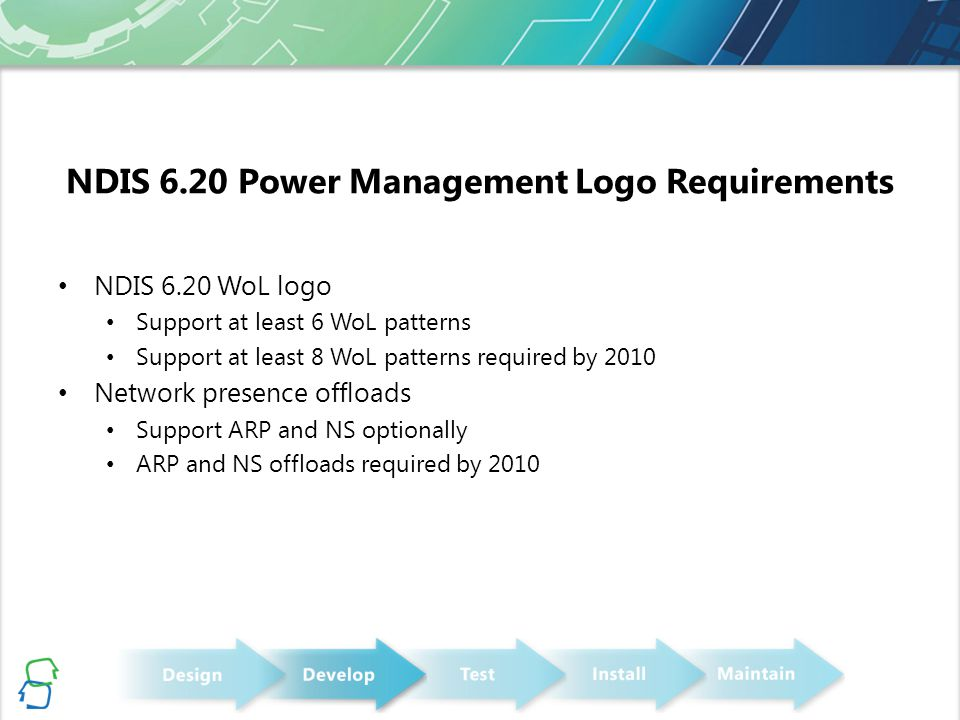 NDIS 6.20 Power Management Logo Requirements NDIS 6.20 WoL logo Support at least 6 WoL patterns Support at least 8 WoL patterns required by 2010 Netwo