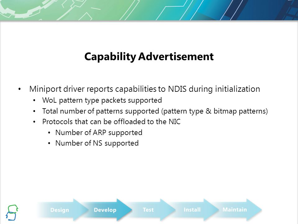Capability Advertisement Miniport driver reports capabilities to NDIS during initialization WoL pattern type packets supported Total number of pattern