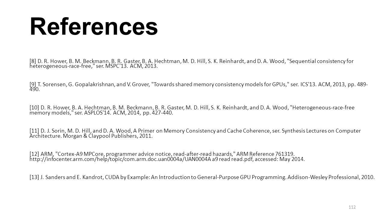 References [8] D. R. Hower, B. M. Beckmann, B. R. Gaster, B. A. Hechtman, M. D. Hill, S. K. Reinhardt, and D. A. Wood,