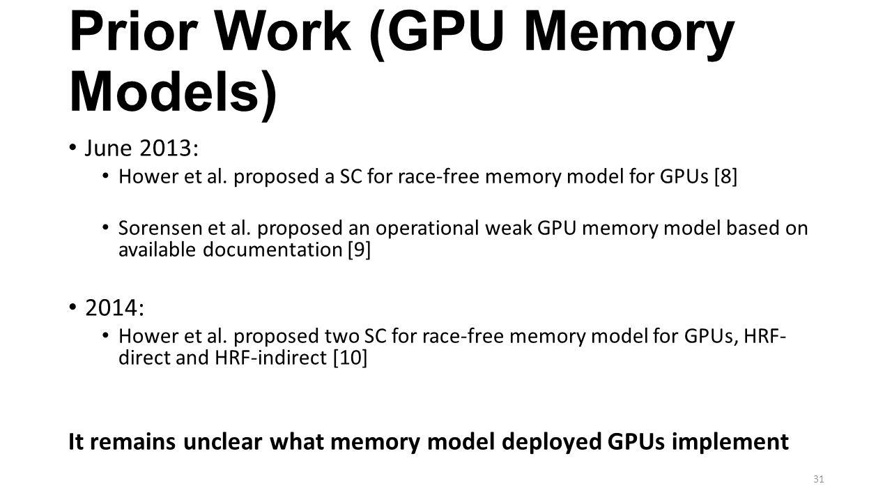 Prior Work (GPU Memory Models) June 2013: Hower et al. proposed a SC for race-free memory model for GPUs [8] Sorensen et al. proposed an operational w