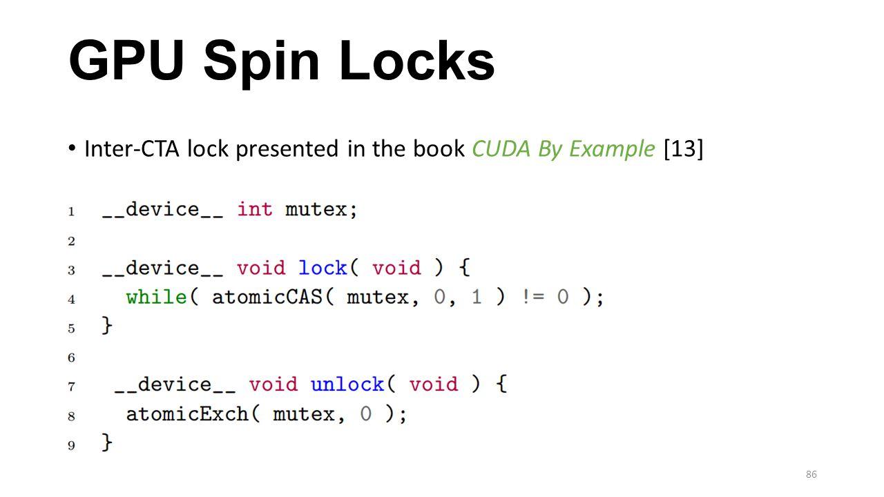 GPU Spin Locks Inter-CTA lock presented in the book CUDA By Example [13] 86