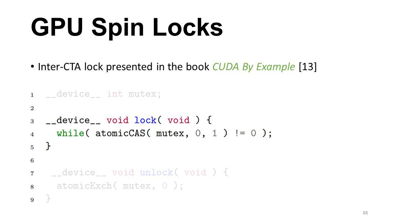 GPU Spin Locks Inter-CTA lock presented in the book CUDA By Example [13] 88