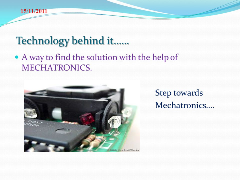 Mechatronics… Design of Automation along with operational performance of electromechanical system.