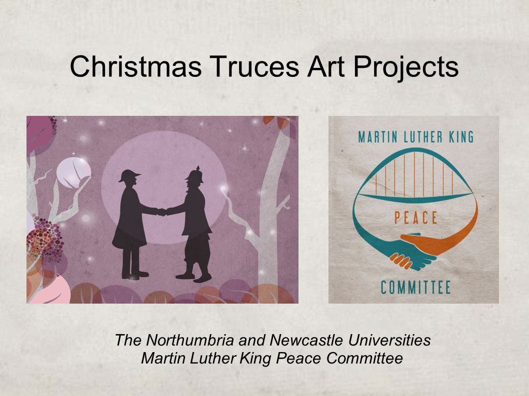 Christmas Truces Art Projects The Northumbria and Newcastle Universities Martin Luther King Peace Committee