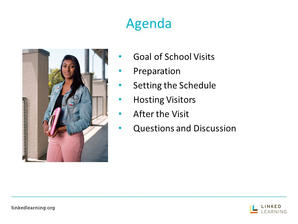 The School Visit DURING THE VISIT Make sure people know your guests so they feel welcome Help address their needs Guide the visit, but let them lead Answer their questions Smile and be positive Thank them for visiting