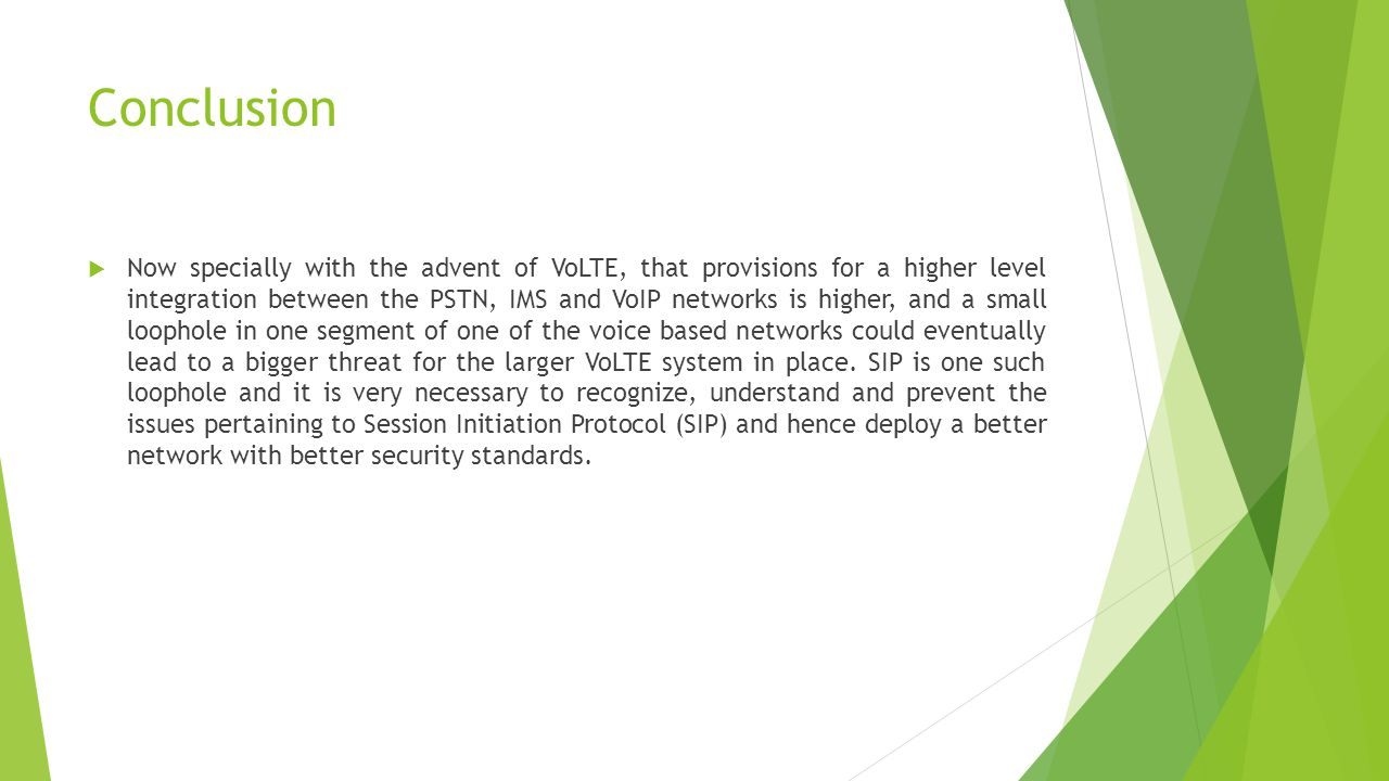 Conclusion  Now specially with the advent of VoLTE, that provisions for a higher level integration between the PSTN, IMS and VoIP networks is higher,