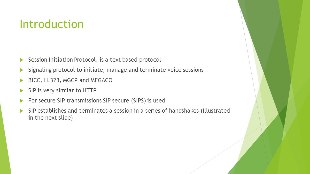 Introduction  Session Initiation Protocol, is a text based protocol  Signaling protocol to initiate, manage and terminate voice sessions  BICC, H.3