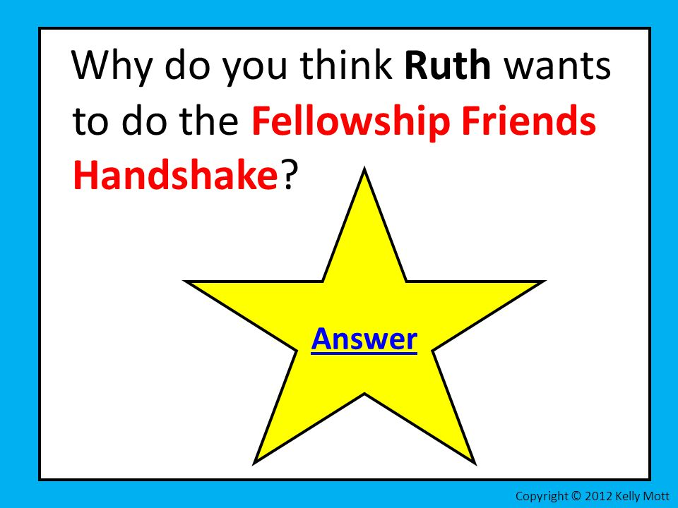 Why do you think Ruth wants to do the Fellowship Friends Handshake.