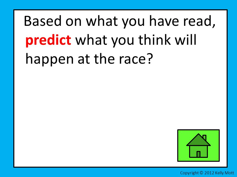 Based on what you have read, predict what you think will happen at the race.