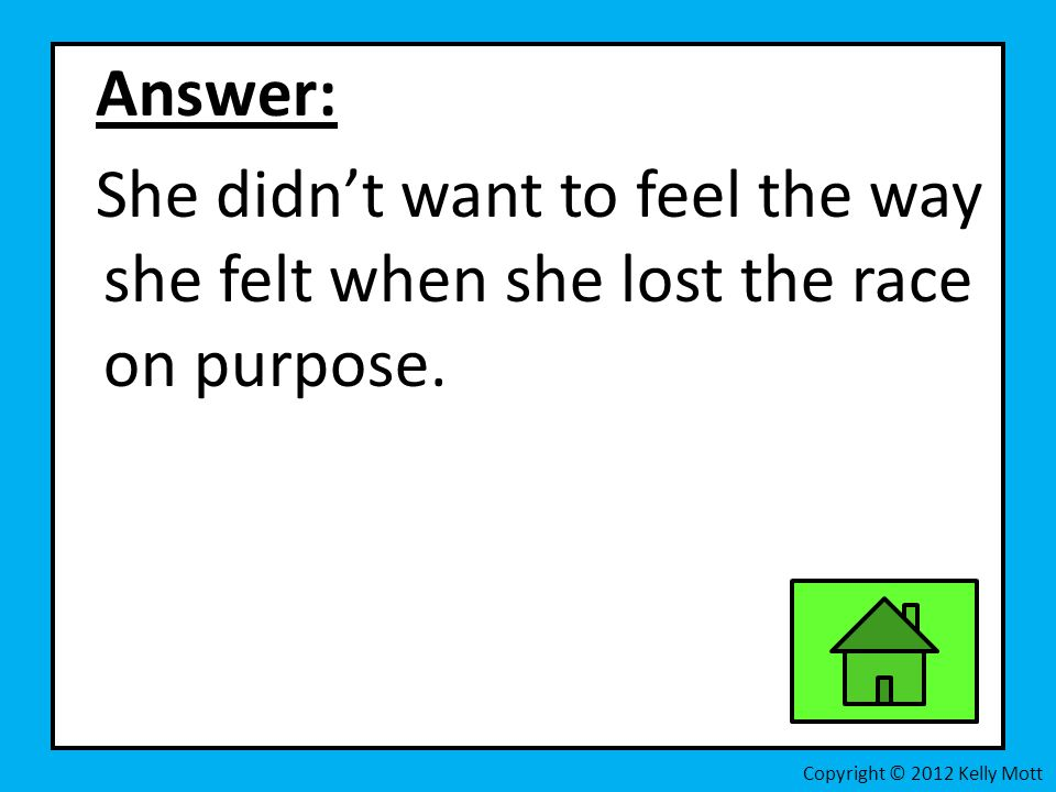 Answer: She didn't want to feel the way she felt when she lost the race on purpose.