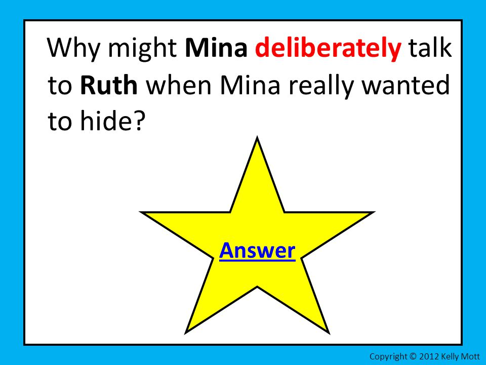 Why might Mina deliberately talk to Ruth when Mina really wanted to hide.