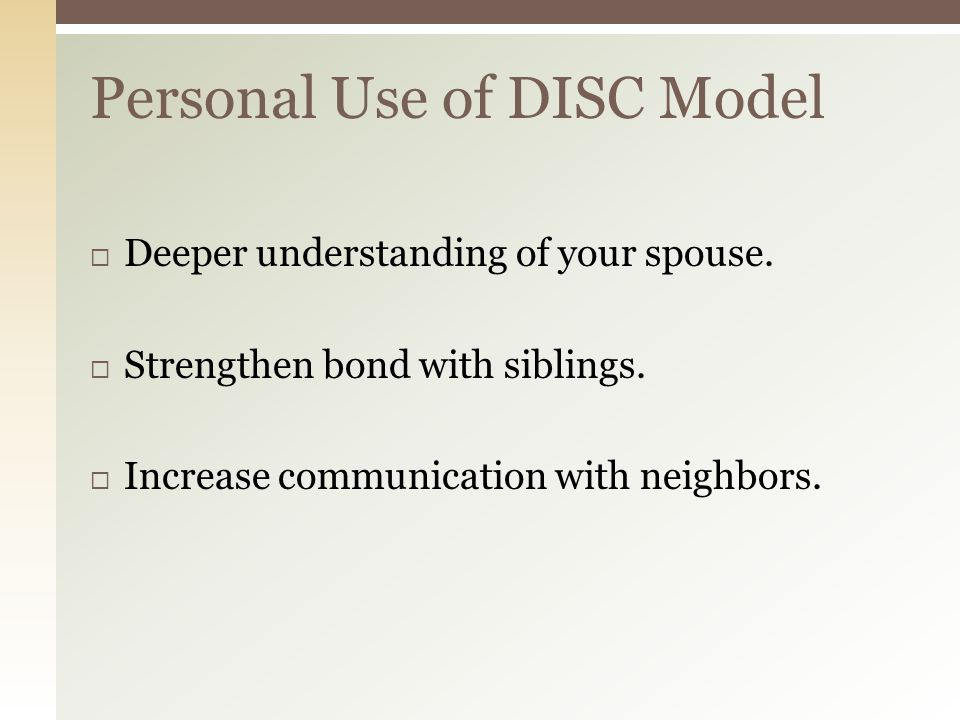  Deeper understanding of your spouse.  Strengthen bond with siblings.