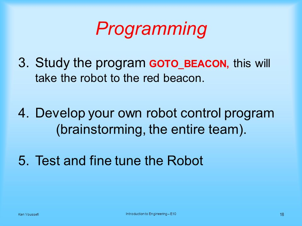 Programming 3.Study the program GOTO_BEACON, this will take the robot to the red beacon.