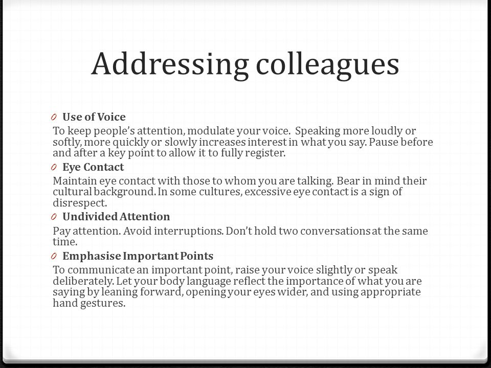 Addressing colleagues 0 Use of Voice To keep people's attention, modulate your voice.