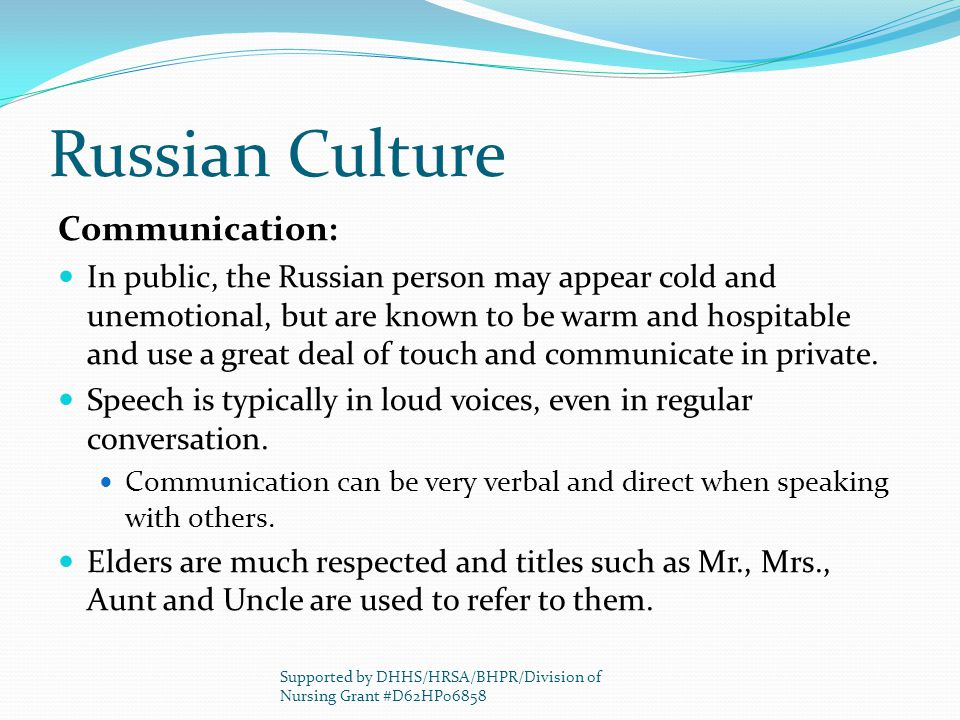 Russian Culture Communication: In public, the Russian person may appear cold and unemotional, but are known to be warm and hospitable and use a great