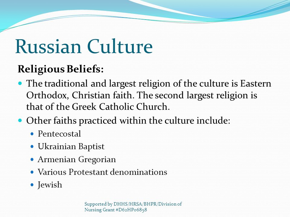 Russian Culture Religious Beliefs: The traditional and largest religion of the culture is Eastern Orthodox, Christian faith. The second largest religi