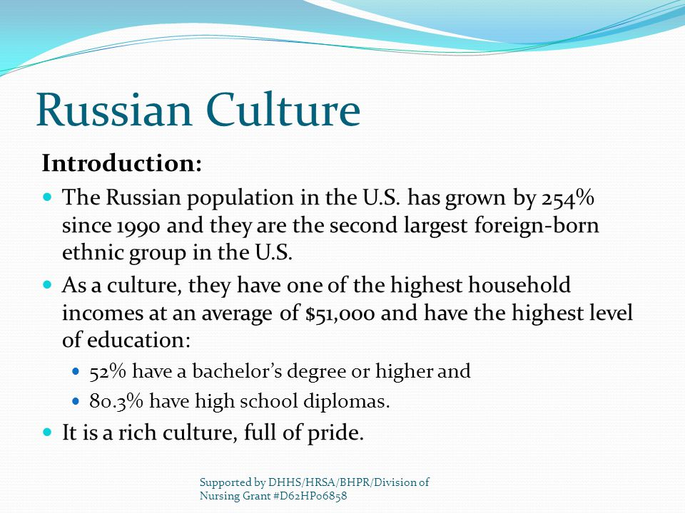 Russian Culture Introduction: The Russian population in the U.S. has grown by 254% since 1990 and they are the second largest foreign-born ethnic grou