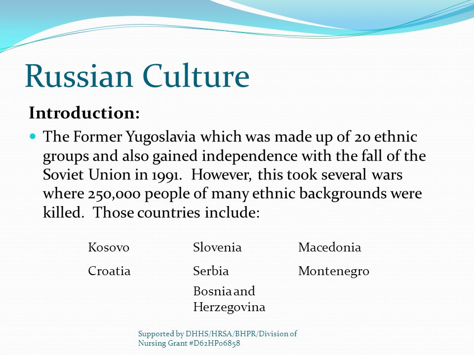 Russian Culture Introduction: The Former Yugoslavia which was made up of 20 ethnic groups and also gained independence with the fall of the Soviet Uni