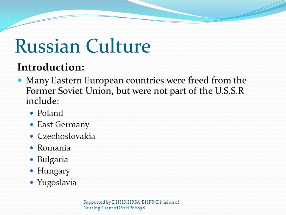 Russian Culture Introduction: Many Eastern European countries were freed from the Former Soviet Union, but were not part of the U.S.S.R include: Polan