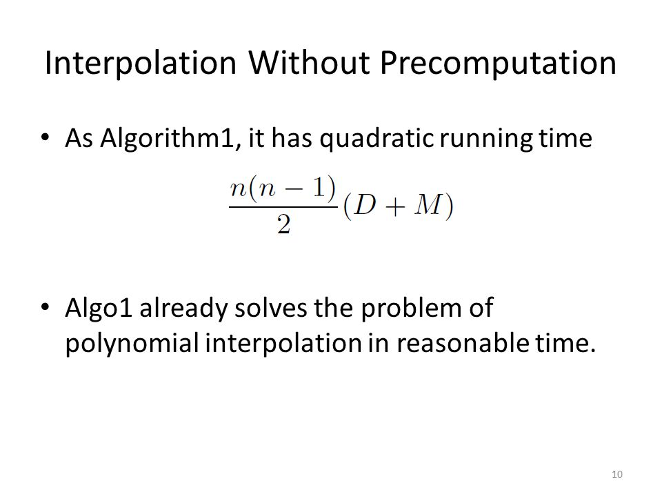 Interpolation Without Precomputation As Algorithm1, it has quadratic running time Algo1 already solves the problem of polynomial interpolation in reasonable time.
