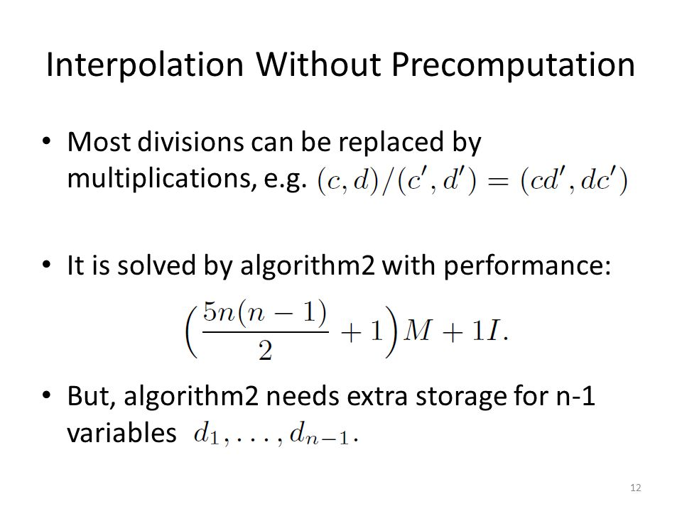 Interpolation Without Precomputation Most divisions can be replaced by multiplications, e.g.