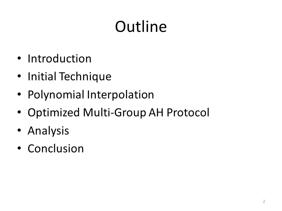Outline Introduction Initial Technique Polynomial Interpolation Optimized Multi-Group AH Protocol Analysis Conclusion 2