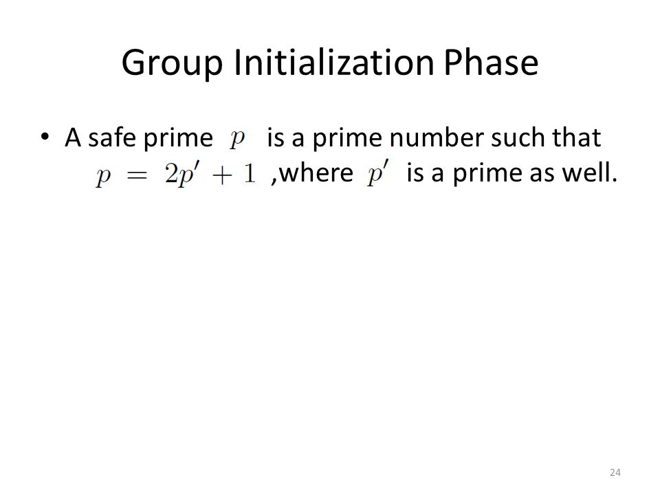 Group Initialization Phase A safe prime is a prime number such that,where is a prime as well. 24