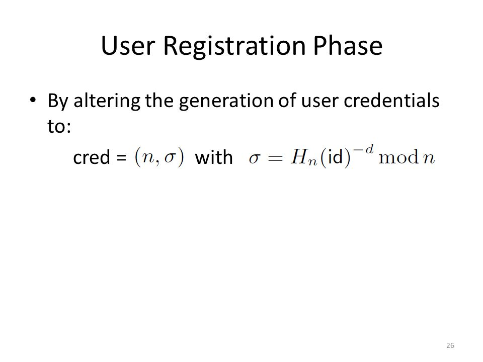 User Registration Phase By altering the generation of user credentials to: cred = with 26