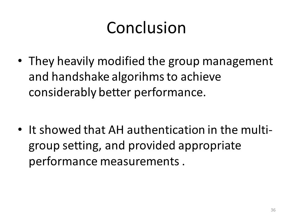 Conclusion They heavily modified the group management and handshake algorihms to achieve considerably better performance.