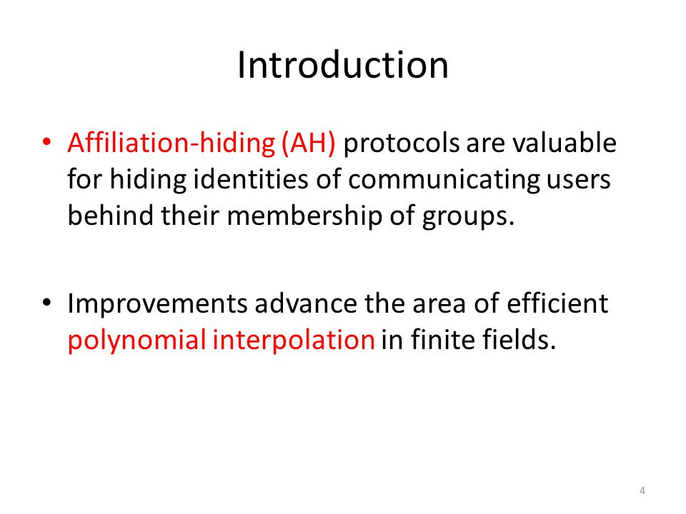 Introduction Affiliation-hiding (AH) protocols are valuable for hiding identities of communicating users behind their membership of groups.