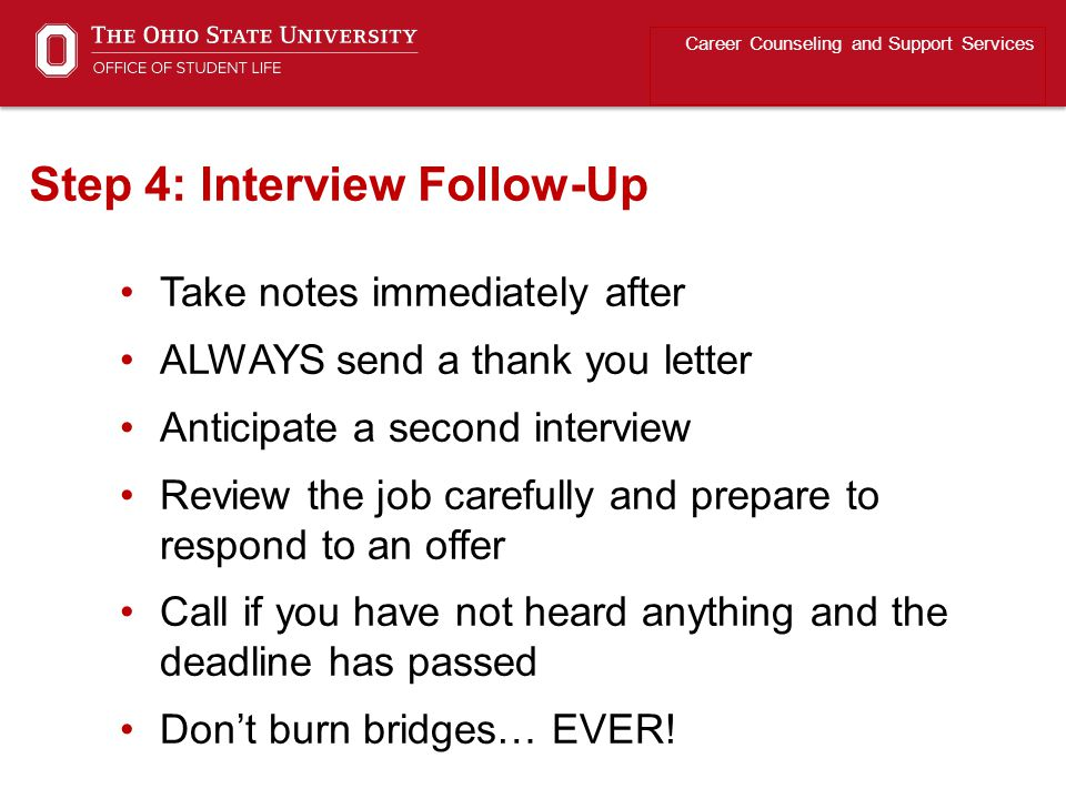Take notes immediately after ALWAYS send a thank you letter Anticipate a second interview Review the job carefully and prepare to respond to an offer