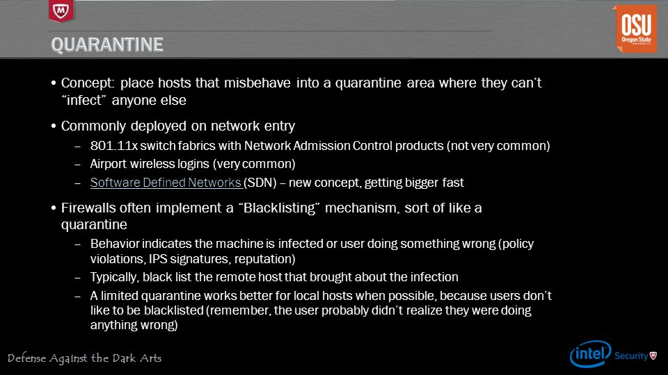 """Defense Against the Dark Arts Concept: place hosts that misbehave into a quarantine area where they can't """"infect"""" anyone else Commonly deployed on ne"""