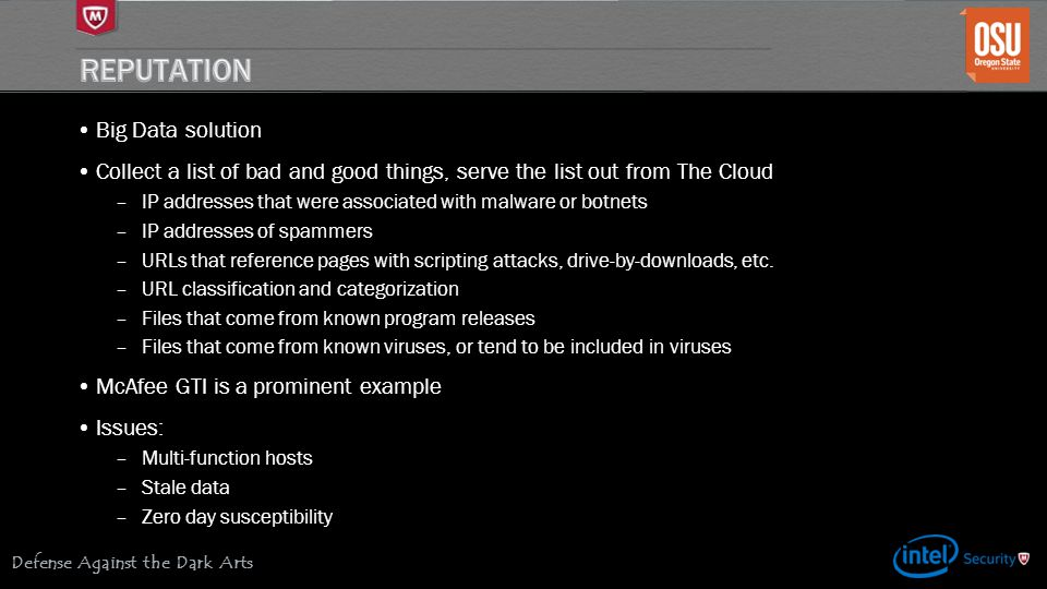 Defense Against the Dark Arts Big Data solution Collect a list of bad and good things, serve the list out from The Cloud –IP addresses that were assoc
