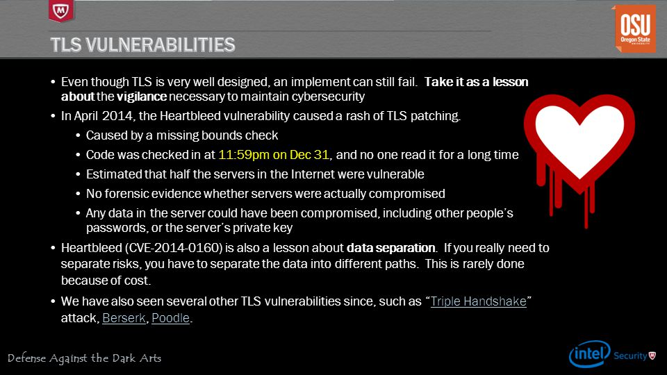 Defense Against the Dark Arts Even though TLS is very well designed, an implement can still fail. Take it as a lesson about the vigilance necessary to