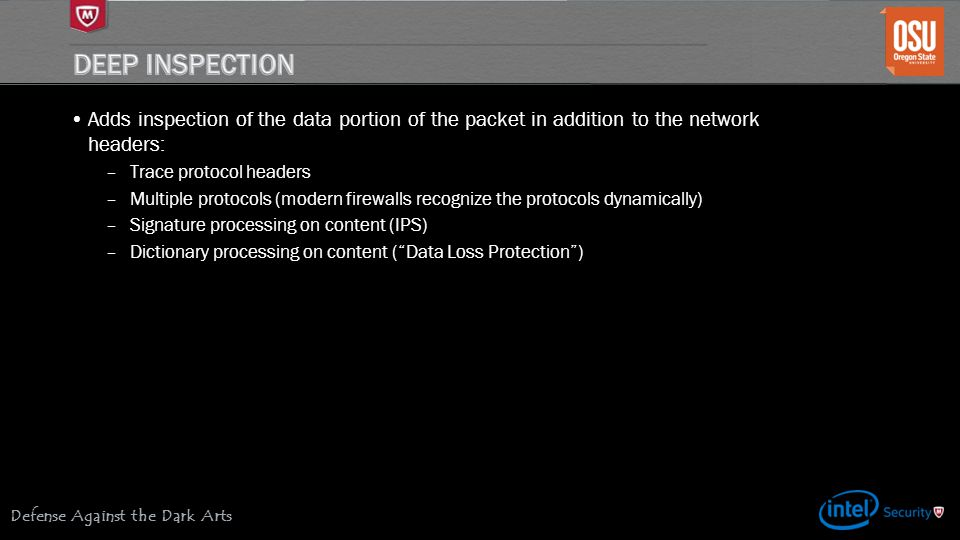 Defense Against the Dark Arts Adds inspection of the data portion of the packet in addition to the network headers: –Trace protocol headers –Multiple