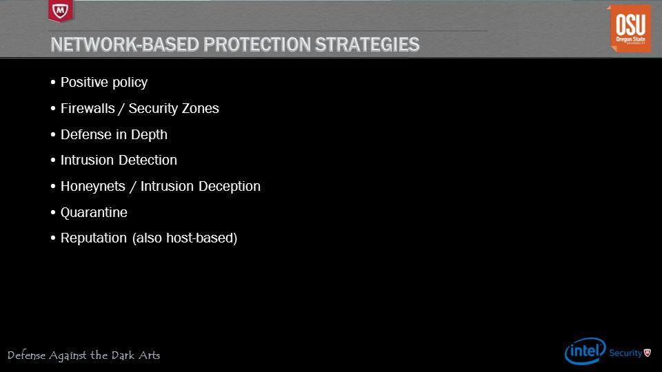 Defense Against the Dark Arts Positive policy Firewalls / Security Zones Defense in Depth Intrusion Detection Honeynets / Intrusion Deception Quarantine Reputation (also host-based)