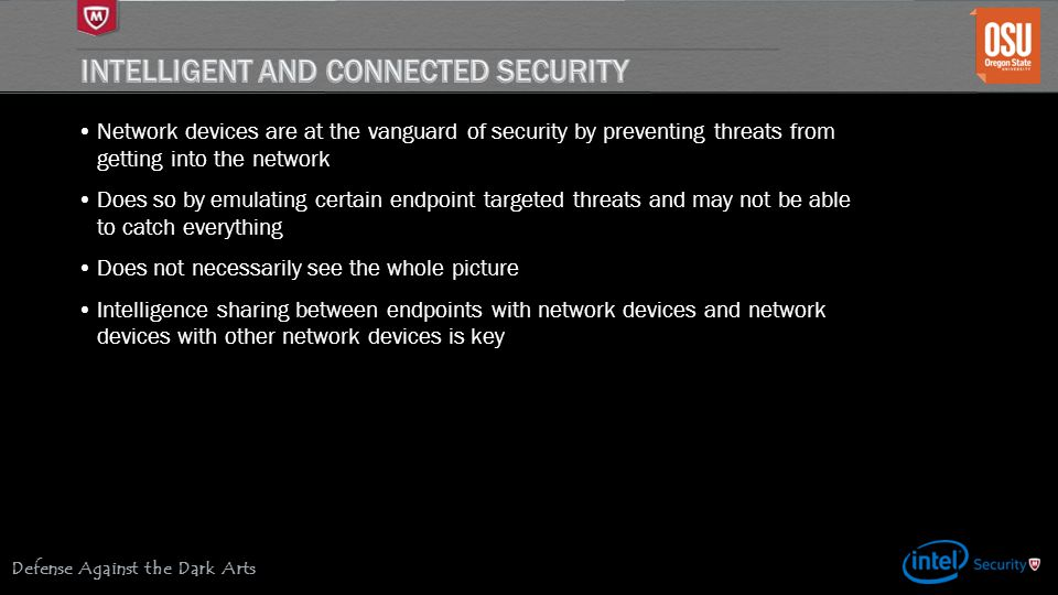 Defense Against the Dark Arts Network devices are at the vanguard of security by preventing threats from getting into the network Does so by emulating