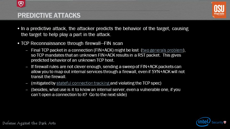 Defense Against the Dark Arts In a predictive attack, the attacker predicts the behavior of the target, causing the target to help play a part in the attack.