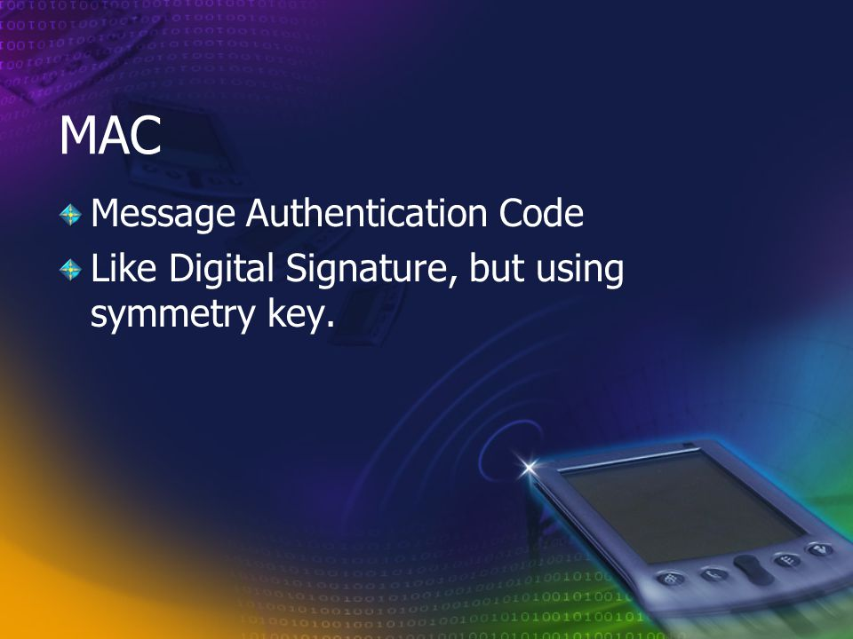 MAC Message Authentication Code Like Digital Signature, but using symmetry key.