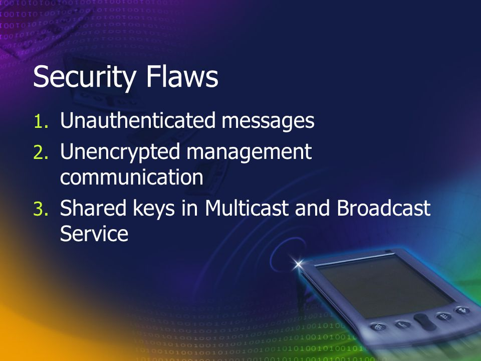 Security Flaws 1.Unauthenticated messages 2. Unencrypted management communication 3.