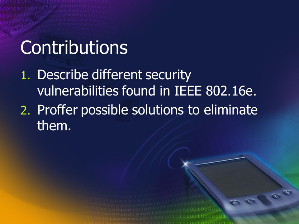 Contributions 1.Describe different security vulnerabilities found in IEEE 802.16e.