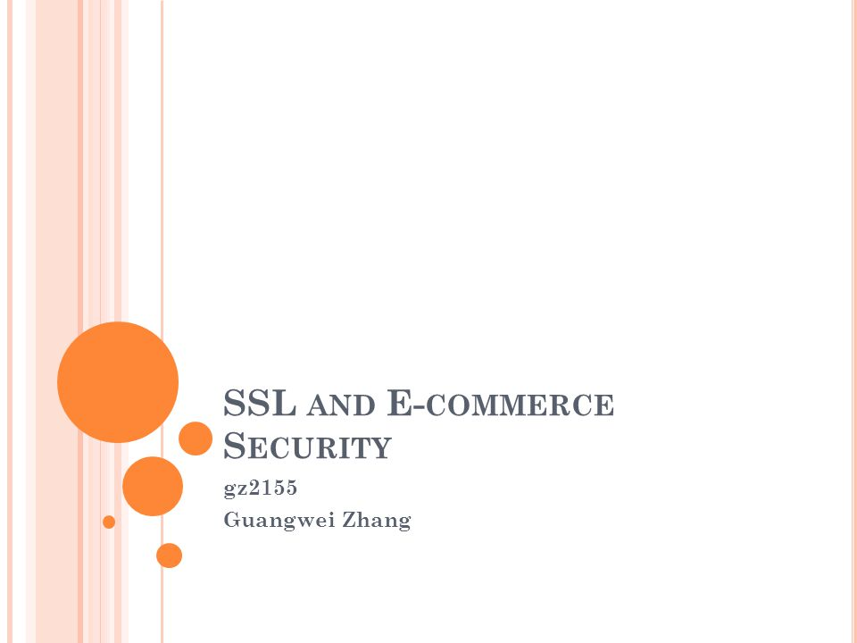 SSL AND E- COMMERCE S ECURITY gz2155 Guangwei Zhang