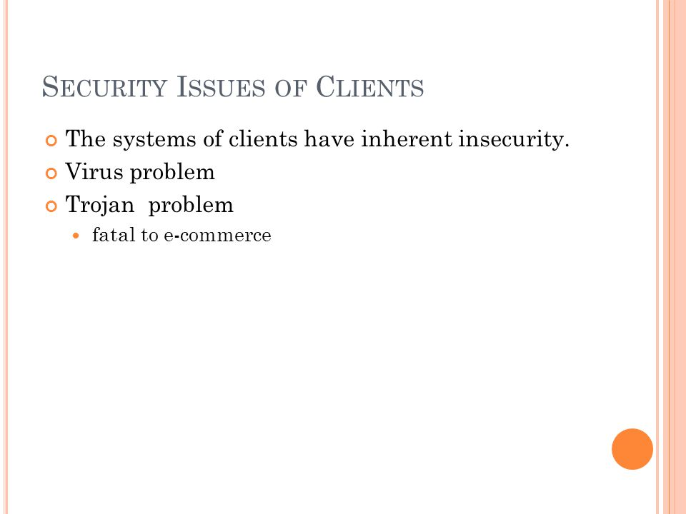 S ECURITY I SSUES OF C LIENTS The systems of clients have inherent insecurity.