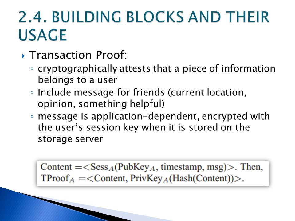  Transaction Proof: ◦ cryptographically attests that a piece of information belongs to a user ◦ Include message for friends (current location, opinio
