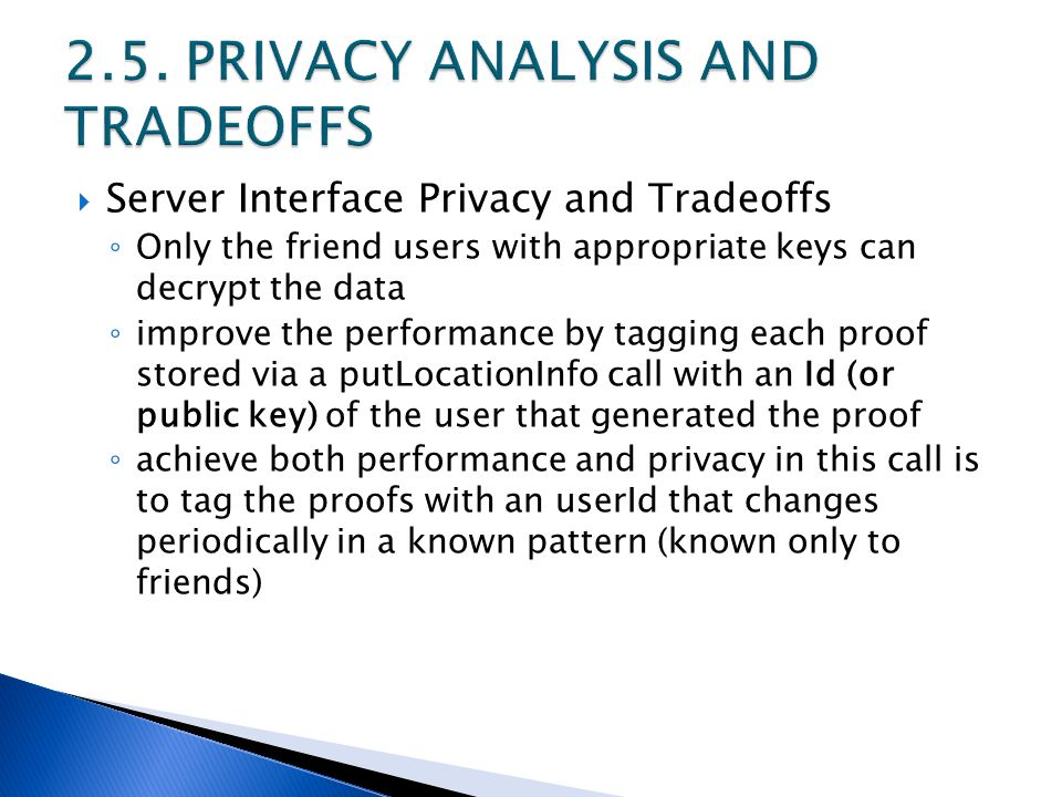  Server Interface Privacy and Tradeoffs ◦ Only the friend users with appropriate keys can decrypt the data ◦ improve the performance by tagging each