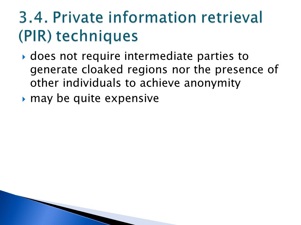  does not require intermediate parties to generate cloaked regions nor the presence of other individuals to achieve anonymity  may be quite expensiv