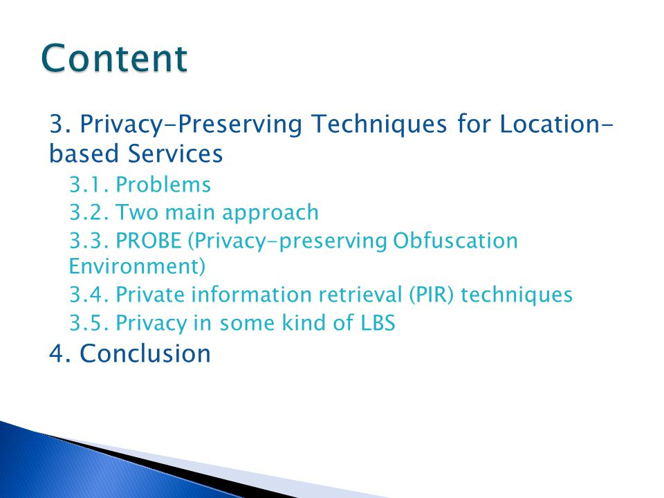 3. Privacy-Preserving Techniques for Location- based Services 3.1. Problems 3.2. Two main approach 3.3. PROBE (Privacy-preserving Obfuscation Environm